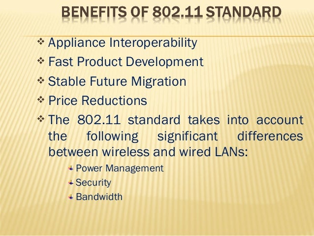  Appliance Interoperability   Fast Product Development   Stable Future Migration   Price Reductions   The 802.11 stan...