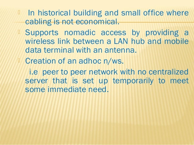  In historical building and small office where  cabling is not economical.   Supports nomadic access by providing a  wir...