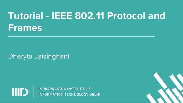 Tutorial - IEEE 802.11 Protocol and Frames Dheryta Jaisinghani 1