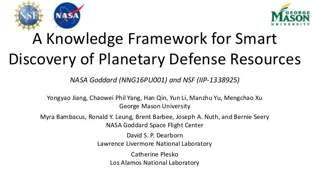 A Knowledge Framework for Smart Discovery of Planetary Defense Resources NASA Goddard (NNG16PU001) and NSF (IIP-1338925) Y...