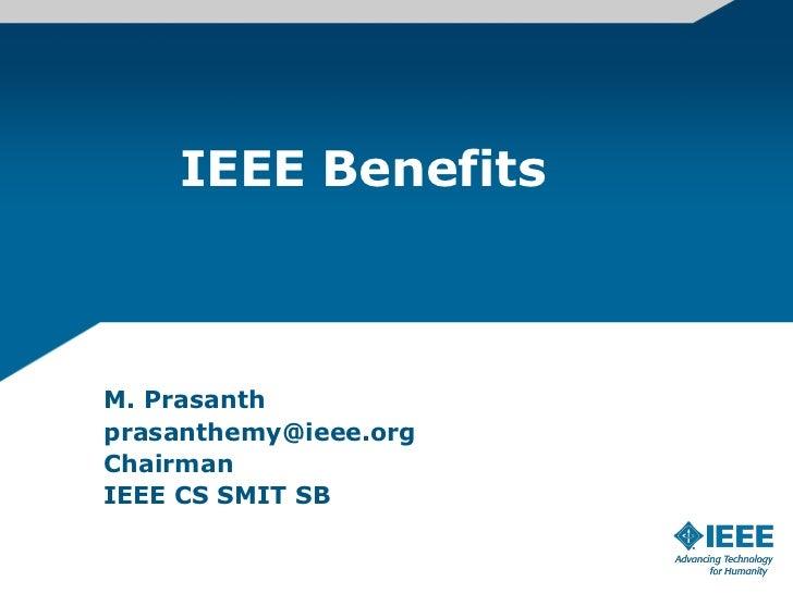 IEEE BenefitsM. Prasanthprasanthemy@ieee.orgChairmanIEEE CS SMIT SB