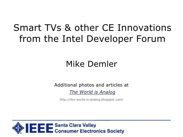 Smart TVs & other CE Innovations from the Intel Developer Forum<br />Mike Demler<br />Additional photos and articles at<br...