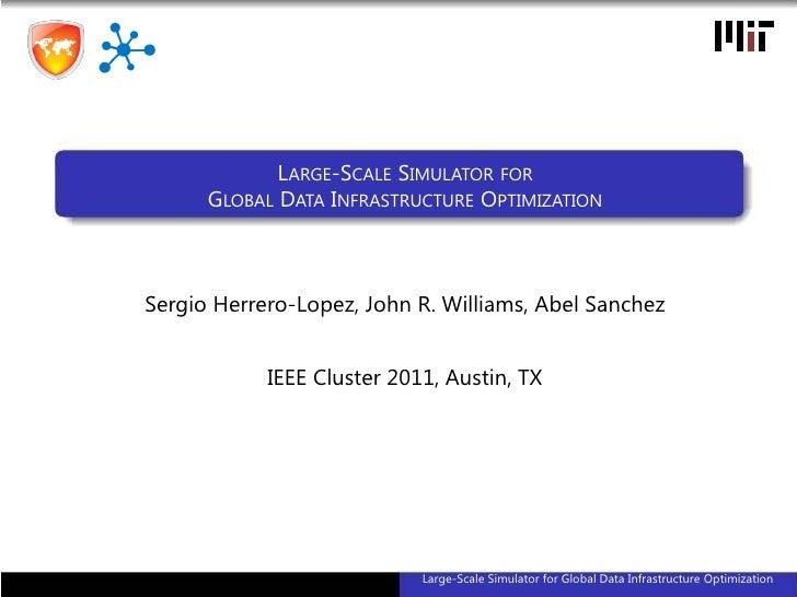 L ARGE-SCALE SIMULATOR FOR      GLOBAL DATA INFRASTRUCTURE OPTIMIZATIONSergio Herrero-Lopez, John R. Williams, Abel Sanche...
