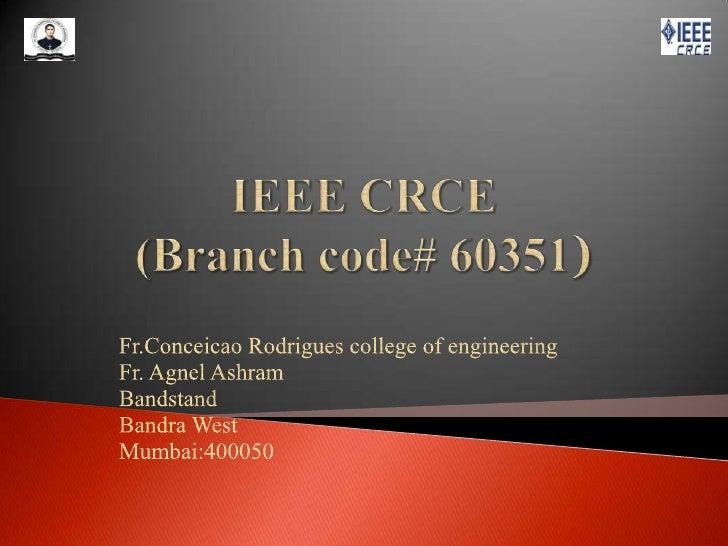 IEEE CRCE(Branch code# 60351)<br />Fr.Conceicao Rodrigues college of engineering<br />Fr. Agnel Ashram<br />Bandstand<br /...