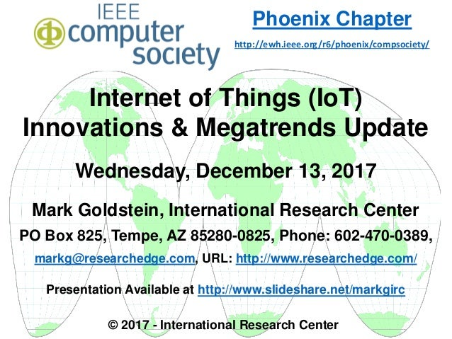 Internet of Things (IoT) Innovations & Megatrends Update Wednesday, December 13, 2017 Mark Goldstein, International Resear...