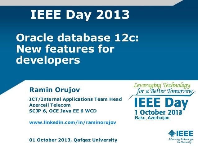 IEEE Day 2013 Ramin Orujov ICT/Internal Applications Team Head Azercell Telecom SCJP 6, OCE Java EE 6 WCD www.linkedin.com...
