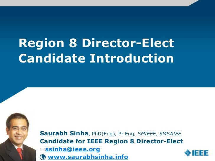 Region 8 Director-ElectCandidate Introduction   Saurabh Sinha, PhD(Eng), Pr Eng, SMIEEE, SMSAIEE   Candidate for IEEE Regi...
