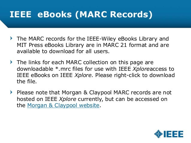 IEEE eBooks (MARC Records) The MARC records for the IEEE-Wiley eBooks Library and MIT Press eBooks Library are in MARC 21 ...