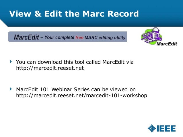View & Edit the Marc Record You can download this tool called MarcEdit via http://marcedit.reeset.net MarcEdit 101 Webinar...