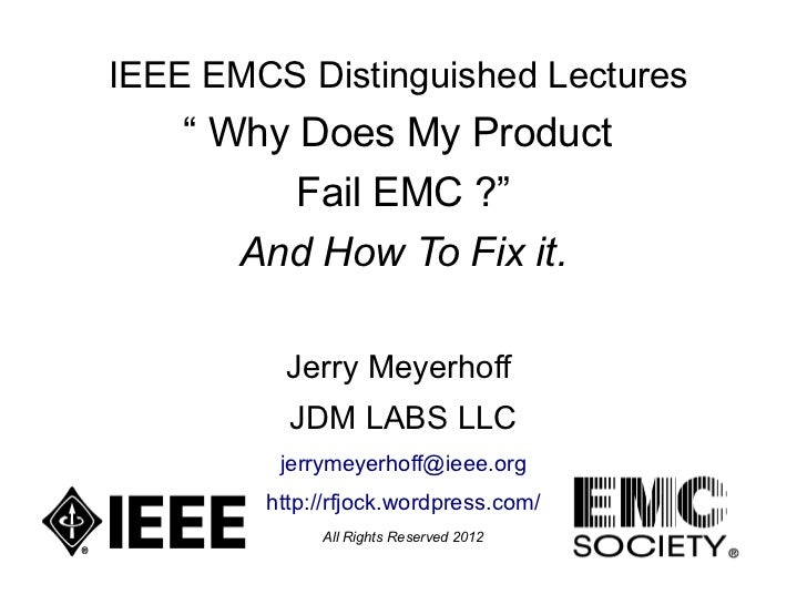 """IEEE EMCS Distinguished Lectures    """" Why Does My Product          Fail EMC ?""""       And How To Fix it.         Jerry Meye..."""