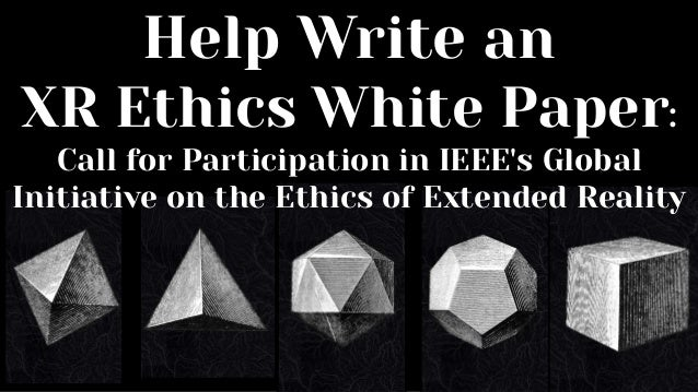 XR Ethics: Invitation to Participate in IEEE's Global Initiative on Ethics of Extended Reality