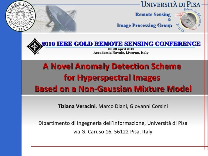A Novel Anomaly Detection Scheme  for Hyperspectral Images  Based on a Non-Gaussian Mixture Model Tiziana Veracini , Marco...