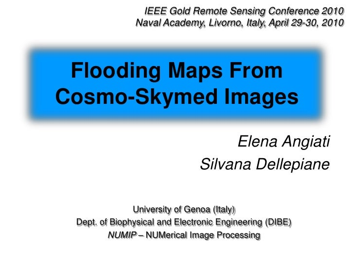 IEEE Gold Remote Sensing Conference 2010<br />Naval Academy, Livorno, Italy, April 29-30, 2010<br />Flooding Maps From Cos...