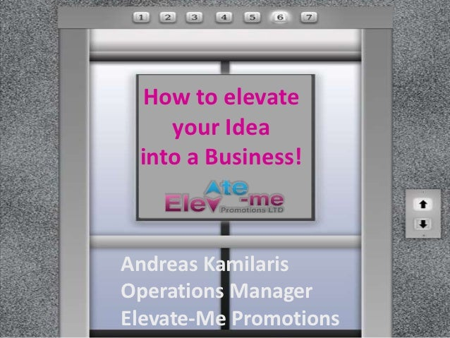 How to elevate    your Idea into a Business!Andreas KamilarisOperations ManagerElevate-Me Promotions