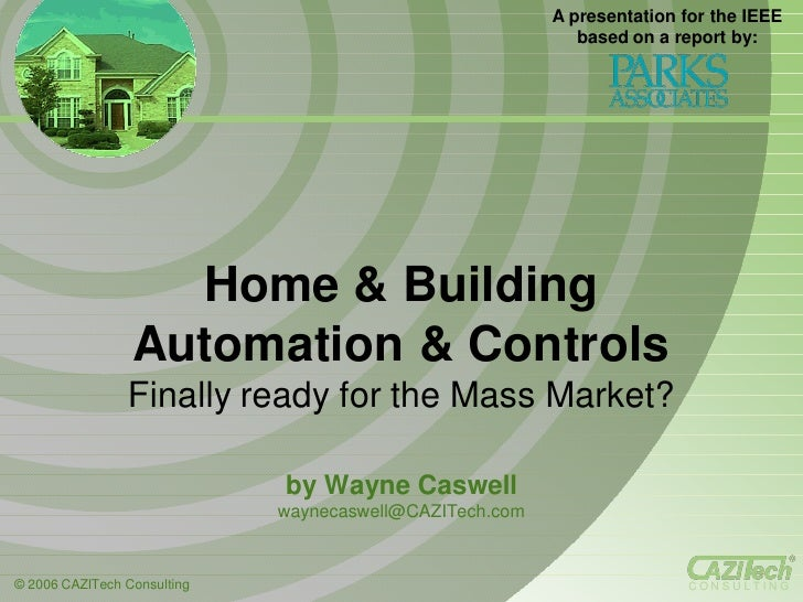 Home & Building  Automation & Controls Finally ready for the Mass Market? by Wayne Caswell [email_address] A presentation ...