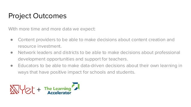 Project Outcomes With more time and more data we expect: ● Content providers to be able to make decisions about content cr...
