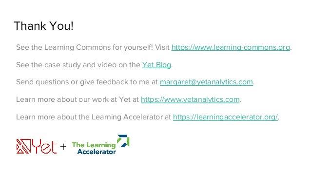 Thank You! See the Learning Commons for yourself! Visit https://www.learning-commons.org. See the case study and video on ...