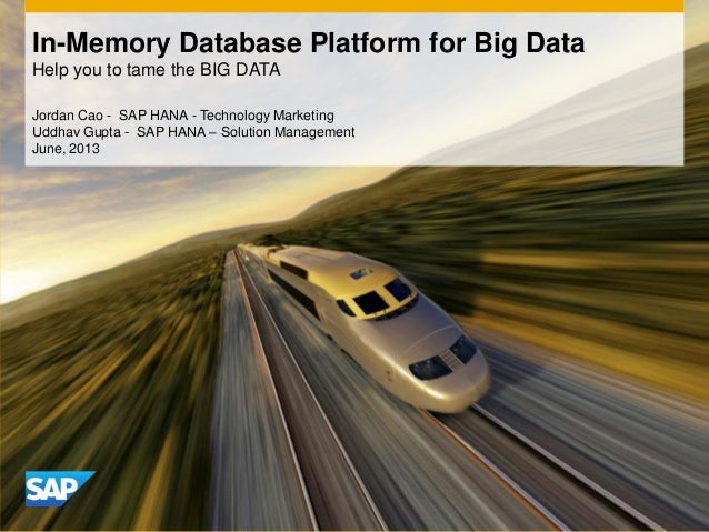 Jordan Cao - SAP HANA - Technology Marketing Uddhav Gupta - SAP HANA – Solution Management June, 2013 In-Memory Database P...