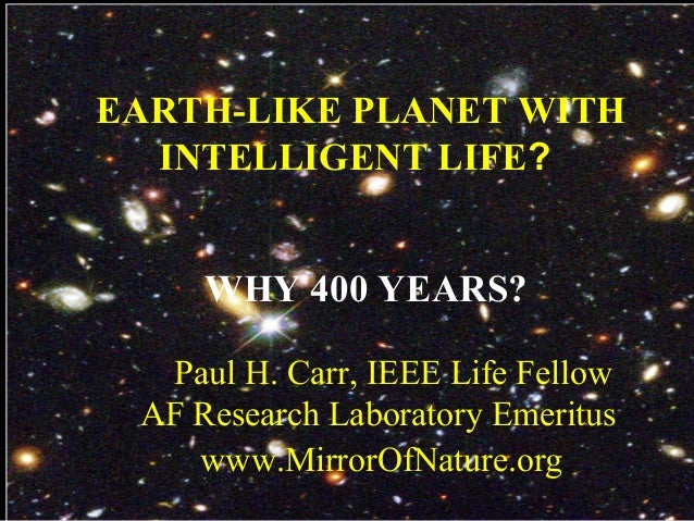 EARTH-LIKE PLANET WITH INTELLIGENT LIFE? WHY 400 YEARS? Paul H. Carr, IEEE Life Fellow AF Research Laboratory Emeritus www...