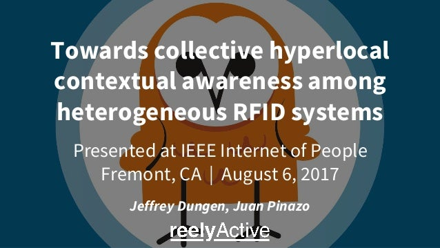 Towards collective hyperlocal contextual awareness among heterogeneous RFID systems Presented at IEEE Internet of People F...