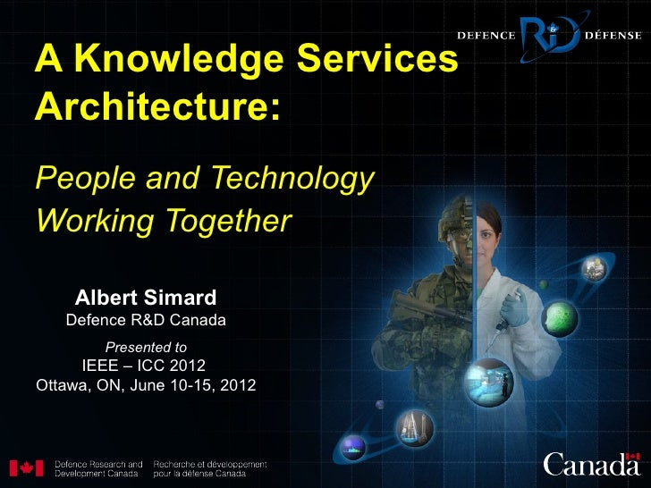A Knowledge ServicesArchitecture:People and TechnologyWorking Together    Albert Simard   Defence R&D Canada        Presen...