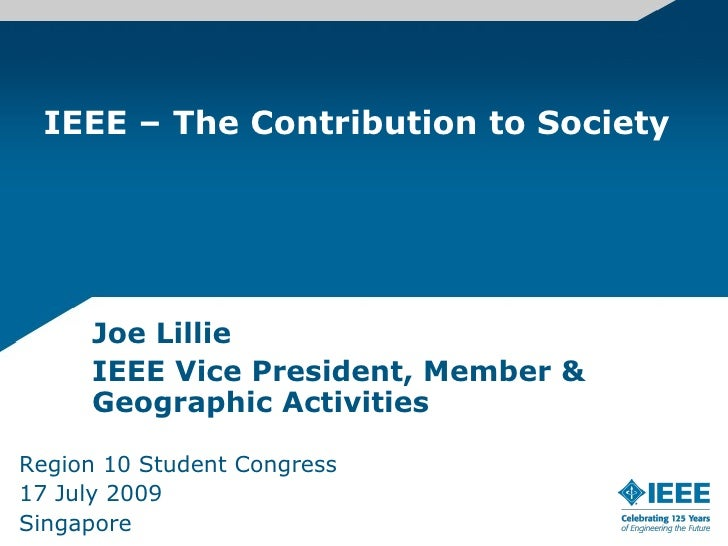 IEEE – The Contribution to Society          Joe Lillie      IEEE Vice President, Member &      Geographic Activities  Regi...