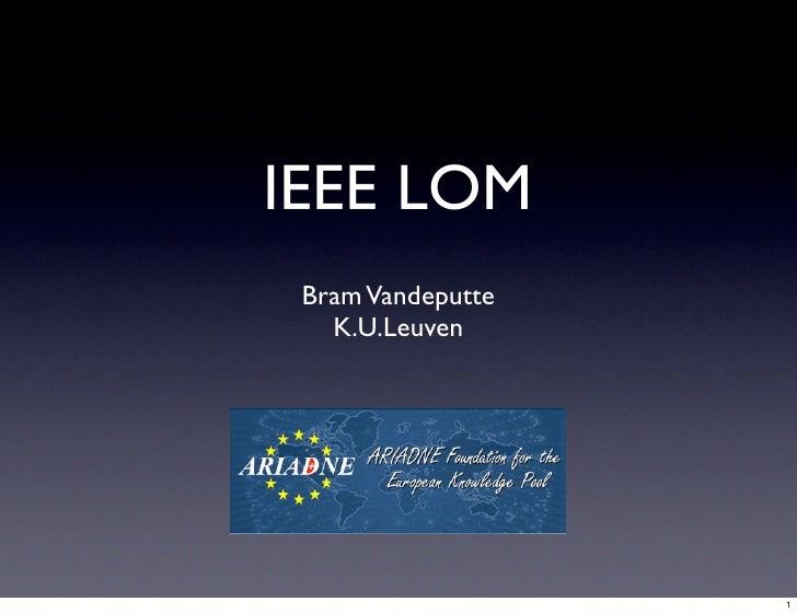 IEEE LOM  Bram Vandeputte    K.U.Leuven                        1