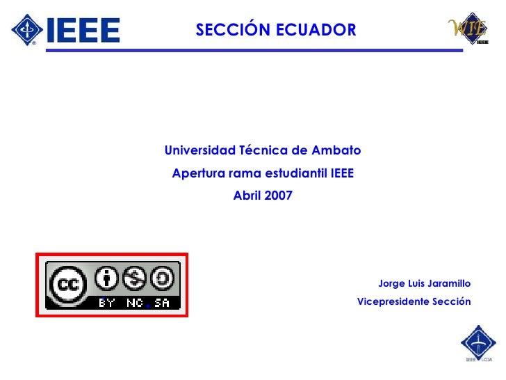 SECCIÓN ECUADOR     Universidad Técnica de Ambato  Apertura rama estudiantil IEEE            Abril 2007                   ...