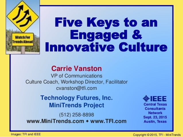 Copyright © 2015, TFI - MiniTrends Five Keys to an Engaged & Innovative Culture Carrie Vanston VP of Communications Cultur...