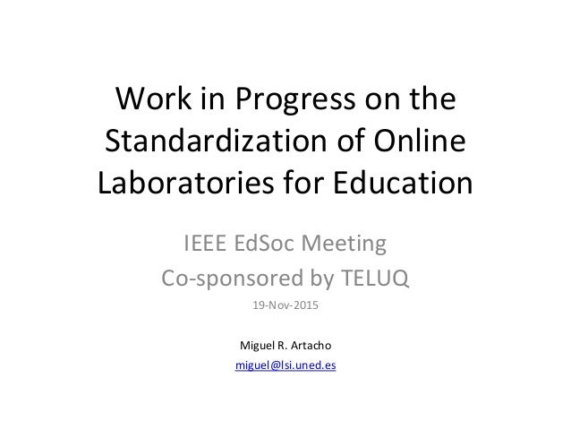 Work in Progress on the Standardization of Online Laboratories for Education IEEE EdSoc Meeting Co-sponsored by TELUQ 19-N...