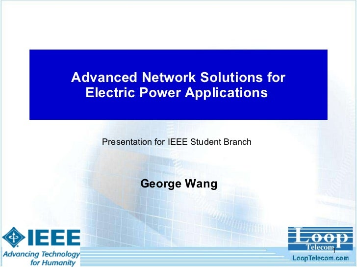 Advanced Network Solutions for Electric Power  Applications  George Wang Presentation for IEEE Student Branch