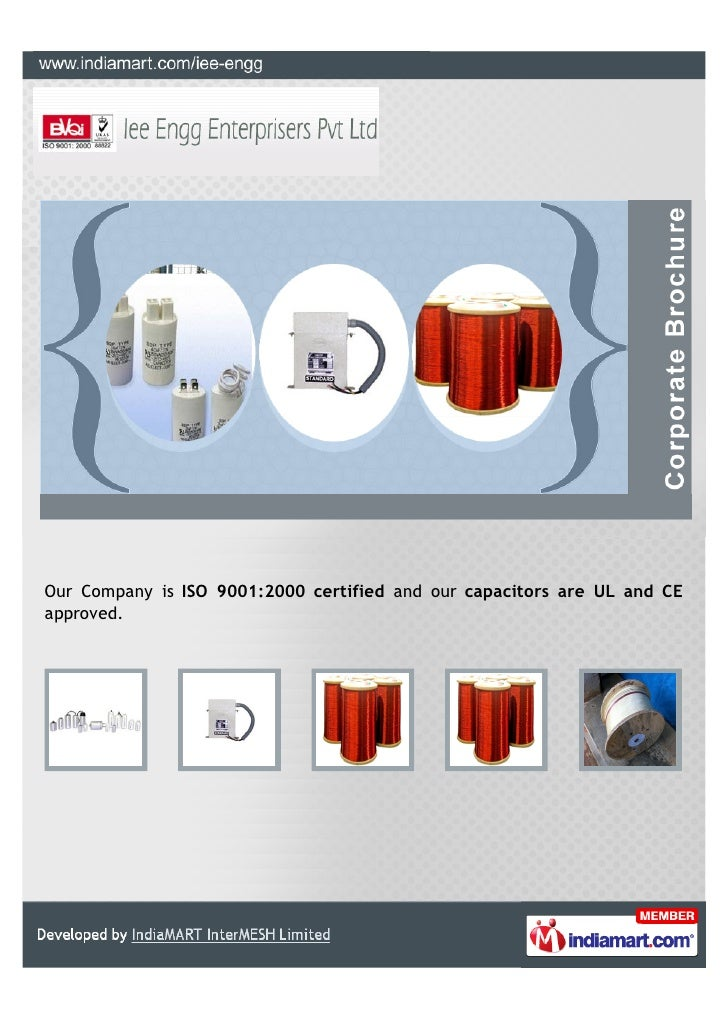 Our Company is ISO 9001:2000 certified and our capacitors are UL and CEapproved.