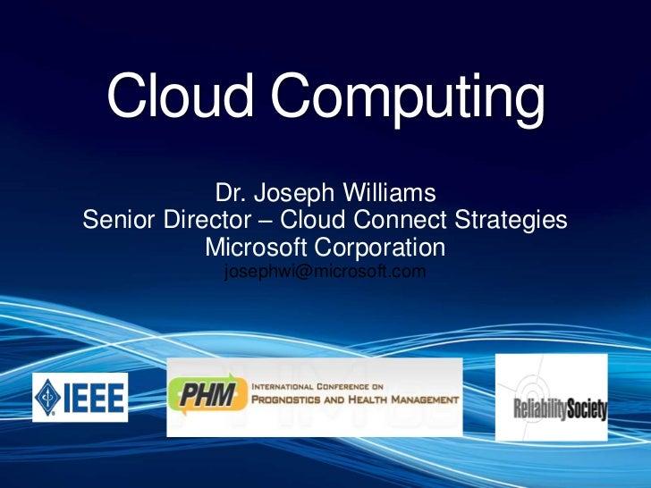 Cloud Computing<br />Dr. Joseph Williams<br />Senior Director – Cloud Connect Strategies<br />Microsoft Corporation<br />j...