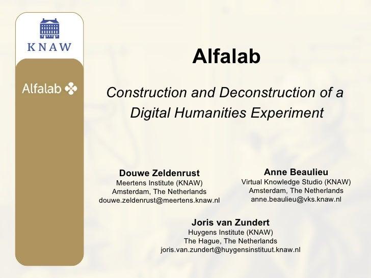 <ul><li>Alfalab </li></ul><ul><li>Construction and Deconstruction of a  </li></ul><ul><li>Digital Humanities Experiment </...