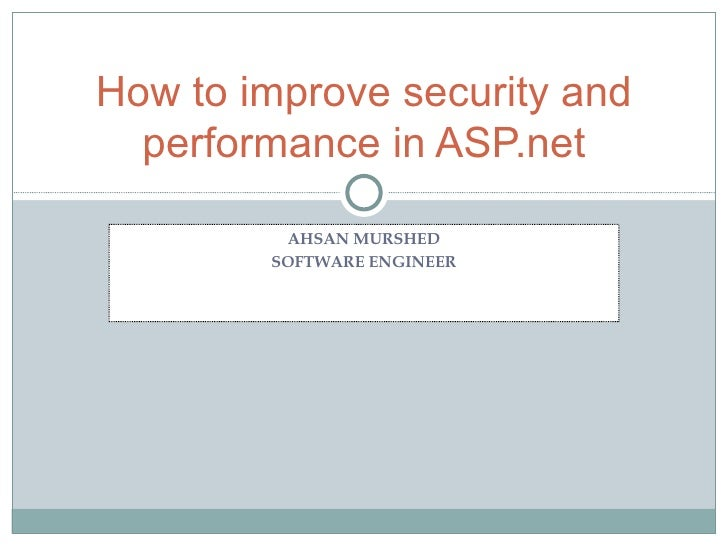 AHSAN MURSHED SOFTWARE ENGINEER How to improve security and performance in ASP.net