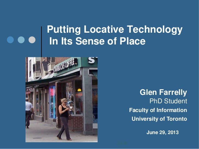 Putting Locative Technology In Its Sense of Place Glen Farrelly PhD Student Faculty of Information University of Toronto J...