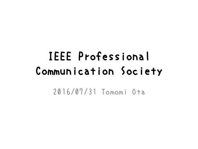 IEEE Professional Communication Society 2016/07/31 Tomomi Ota