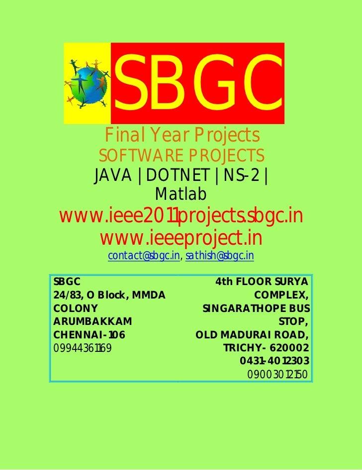 SBGC         Final Year Projects        SOFTWARE PROJECTS       JAVA | DOTNET | NS-2 |               Matlab www.ieee2011pr...