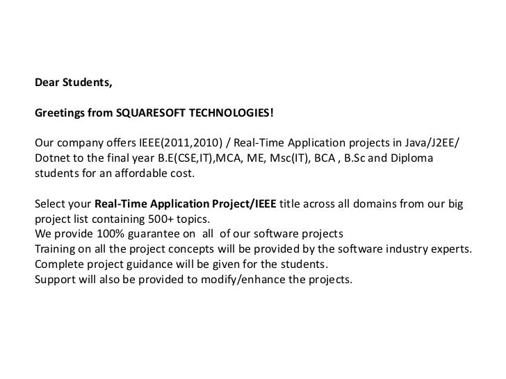 Dear Students,Greetings from SQUARESOFT TECHNOLOGIES!Our company offers IEEE(2011,2010) / Real-Time Application projects i...