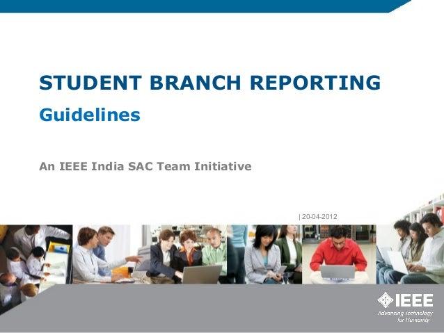 STUDENT BRANCH REPORTINGGuidelinesAn IEEE India SAC Team Initiative| 20-04-2012