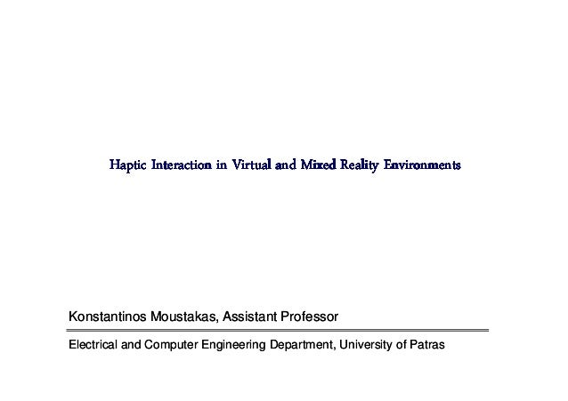 Haptic Interaction in Virtual and Mixed Reality EnvironmentsKonstantinos Moustakas, Assistant ProfessorElectrical and Comp...