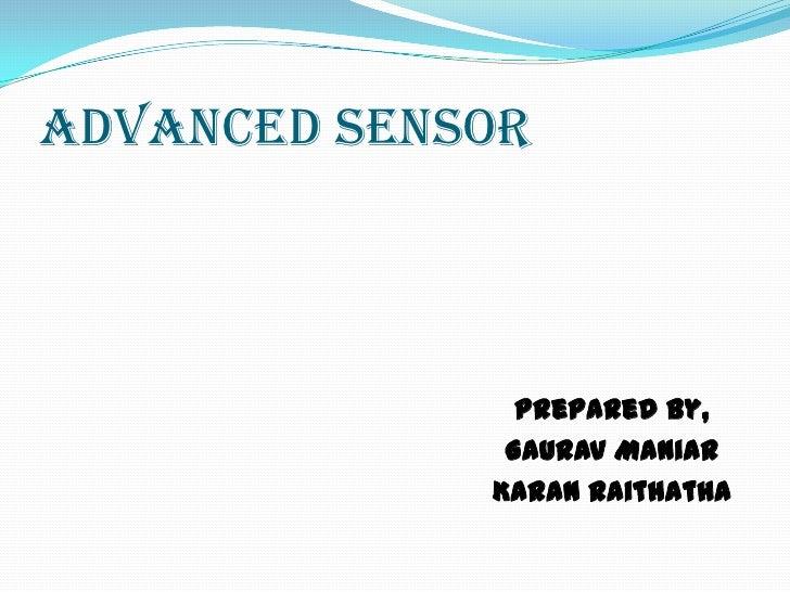 Advanced Sensor               Prepared By,              Gaurav Maniar             Karan Raithatha