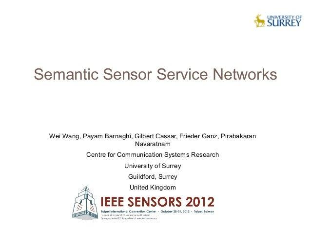 Semantic Sensor Service Networks  Wei Wang, Payam Barnaghi, Gilbert Cassar, Frieder Ganz, Pirabakaran                     ...