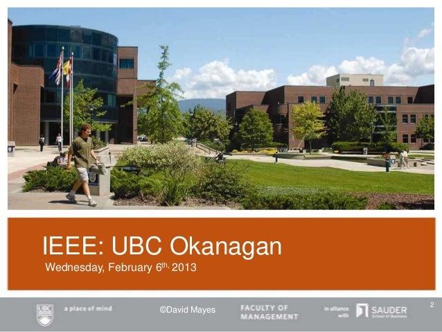 IEEE: UBC Okanagan Wednesday, February 6th, 2013 ©David Mayes 2