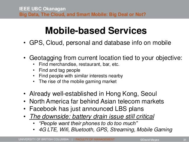 Mobile-based Services • GPS, Cloud, personal and database info on mobile • Geotagging from current location tied to your o...