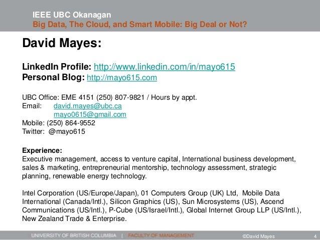 David Mayes: LinkedIn Profile: http://www.linkedin.com/in/mayo615 Personal Blog: http://mayo615.com UBC Office: EME 4151 (...