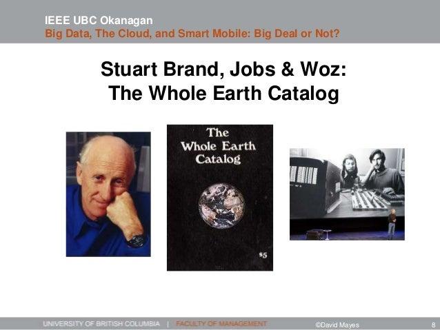 Stuart Brand, Jobs & Woz: The Whole Earth Catalog IEEE UBC Okanagan Big Data, The Cloud, and Smart Mobile: Big Deal or Not...