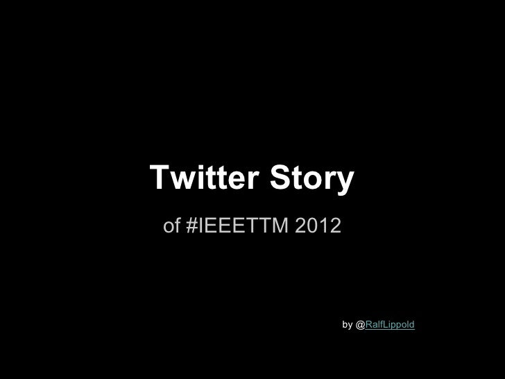 Twitter Storyof #IEEETTM 2012              by by @RalfLippold