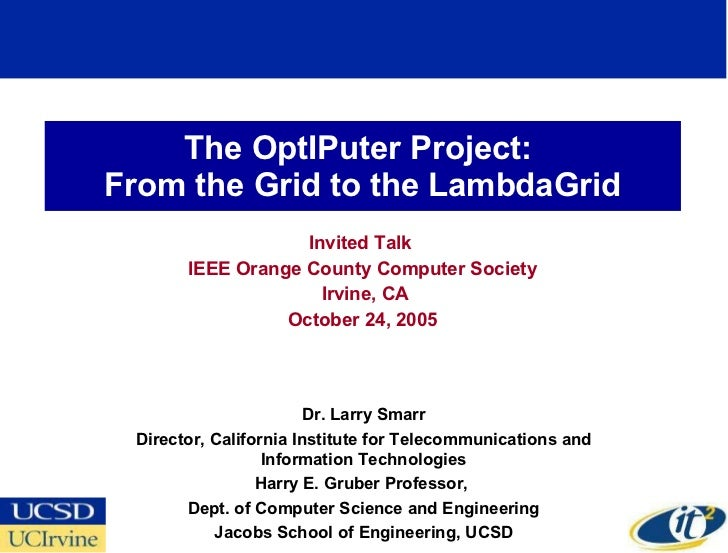 The OptIPuter Project:  From the Grid to the LambdaGrid Invited Talk  IEEE Orange County Computer Society Irvine, CA Octob...