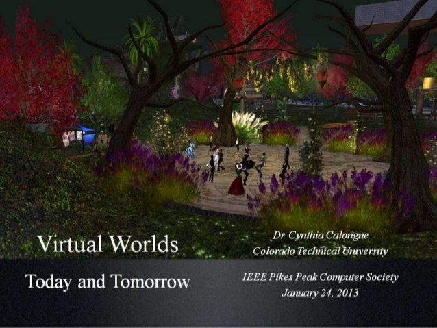 Virtual Worlds Today & Tomorrow• 2007 – Gartner predicts virtual world use in 2011• 2007 – 400+ universities in Second Lif...